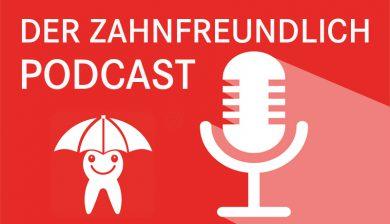 NEU: Der ZAHNFREUNDLICH Podcast - Jetzt Anhören!
